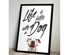 Quadro PET - Life is better with a DOG - 22x30 cm