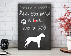 Placa Decorativa Quadro All You Need is dog Tamanho M