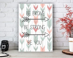 Placa Decorativa Be Brave Be Strong Be You Tamanho M