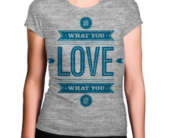 Camiseta Feminina Cinza Mescla What You Love What You