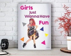 Placa Decorativa Girls Just Wanna Have Fun Tamanho M