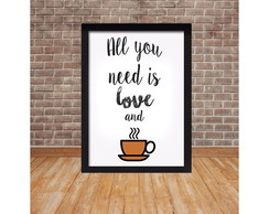 Quadro Decorativo all you need is love and coffee