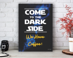 Placa Decorativa Dark Side - We Have Coffee Tamanho M