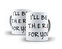 Caneca Friends I'll Be There For You