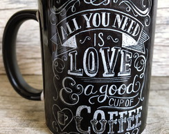 Caneca All You Need is Love & Good Coffe