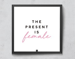 Quadro The present is female! 20x20cm