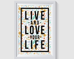 ARTE DIGITAL PARA POSTER/QUADRO - LIVE AND LOVE YOUR LIFE