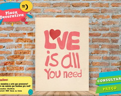Placa Decorativa -Love is All you Need - REF550