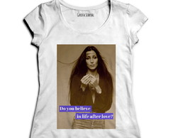 Camiseta Unissex ou Baby look you believe in life after love
