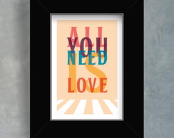 Quadro All You Need is Love - Moldura Preta