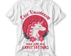 dbb2bfda83 ... Camiseta Crie Unicórnios Mas Não Crie Expectativas