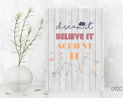 Quadro / Placa - Dream it,believe it,achieve it 092B GRANDE