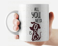 Caneca All you need is Dogs - 1646