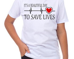 Camiseta Camisa It´s a Beautiful day To Save Lives