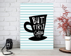 Poster Digital arte p/ Cozinha - Café - But First Coffee