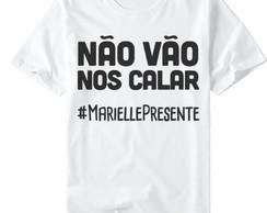 ... Camiseta Marielle Presente Marielle Vive Não Vão nos Calar 1231a54329af3
