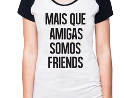 BABY LOOK RAGLAN - MAIS QUE AMIGAS SOMOS FRIENDS