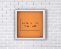 Quadro P. LOVE IS THE NEW HATE Frete grátis