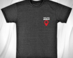 ... Você Está Aqui - Camiseta Personalizada Gfte 235e15ef1b20c
