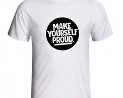 Camiseta Make Yourself Proud Frase Motivação