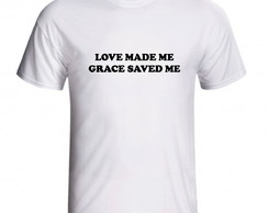 Camiseta Love Made Me Grace Saved Me Frases Inglês Cristã