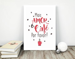 Placa decorativa 15x20cm Mais Amor e Café Por Favor!