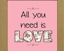 Quadro MDF All You Need Is LOVE