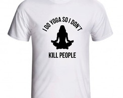 Camiseta I Do Yoga So I Don't Kill People