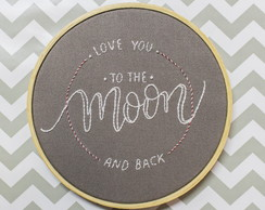 Quadro Bastidor Bordado -Love You to the Moon and Back