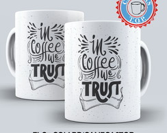 Caneca In Coffee We Trust