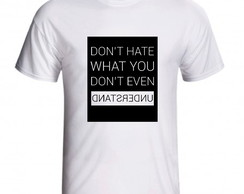 Camiseta Don't Hate What You Don't Even Understand