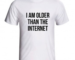 Camiseta I Am Older Internet Sou Mais Velho Que A Internet