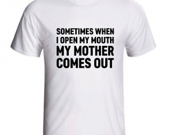Camiseta Sometimes When I Open My Mouth My Mother Comes Out