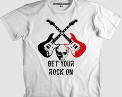 Camisa Rock and Roll - GET YOUR ROCK ON