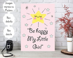 Placa decorativa Personalizada Frase Be happy my little girl