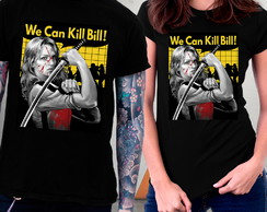Camiseta Kill Bill A Noiva Blusa Tarantino We Can Do It!