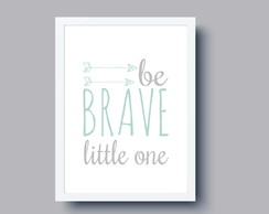Poster digital p/ quadro - Be Brave little one
