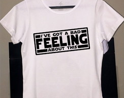 Camiseta Star Wars - I've got a bad Feeling about this