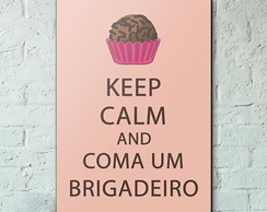 Placa Decorativa Keep Calm and Coma um Brigadeiro - A5