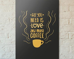 Placa Decorativa All you need is love and more coffee - A5