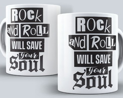 Caneca Rock -Rock and Roll will save your soul