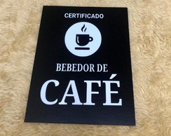 PLACA DECORATIVA MDF 3MM CERTIFICADO BEBEDOR DE CAFÉ