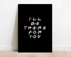 Quadro decorativo serie Friends I'll be there for you