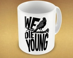 CANECA WE DIE YOUNG - 93973