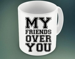 CANECA MY FRIENDS OVER ...93900