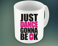 CANECA JUST DANCE GONNA ...93870
