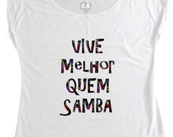 ... T-shirt Carnaval Vive Melhor Quem Samba c5aa5e8ed02d4
