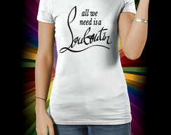 Camiseta All We need is a Louboutin