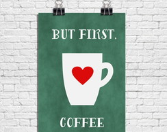 Poster But First COFFEE