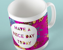"Caneca ""Have a nice day today"""
